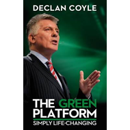 The Green Platform: Declan Coyle Lets You in on Life's Biggest Secret and Shows You How to Master Yo (BOK)