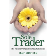 Sole Trader: The Holistic Therapy Business Handbook (BOK)