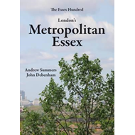 London's Metropolitan Essex: Events and Personalities from Essex in London (BOK)