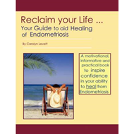 Reclaim Your Life - Your Guide to Aid Healing of Endometrios (BOK)