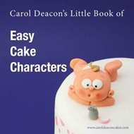 Carol Deacon's Little Book of Easy Cake Characters (BOK)