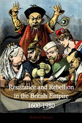 Resistance and Rebellion and  in the British Empire 1600-198 (BOK)