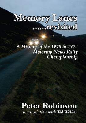 Memory Lanes ...Revisited: The History of the 1970-1973 Motoring News Rally Championship (BOK)