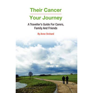 Their Cancer - Your Journey: A Traveller's Guide for Carers, Family and Friends (BOK)