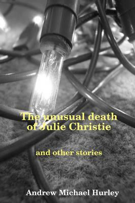 Unusual Death of Julie Christie and Other Stories (BOK)