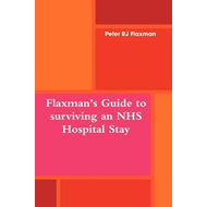 Flaxman's Guide to Surviving an NHS Hospital Stay (BOK)
