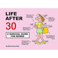 Life After 30 - A Survival Guide for Women (BOK)