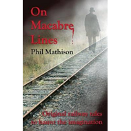On Macabre Lines: Original Railway Tales to Haunt the Imagination (BOK)