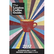 The London Coffee Guide: 2013 (BOK)