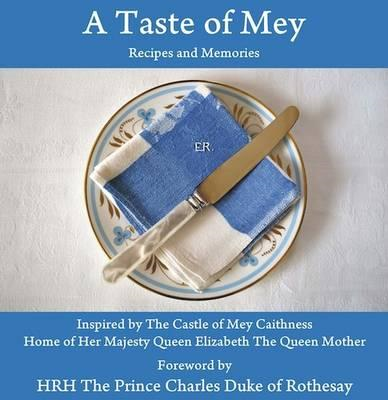 A Taste of Mey: Recipes and Memories Inspired by the Castle of Mey (BOK)