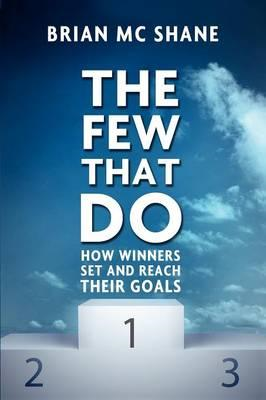 The Few That Do: How Winners Set and Reach Their Goals (BOK)