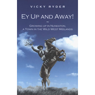 Ey Up and Away!: Growing Up in Nuneaton, a Town in the Wild West Midlands (BOK)