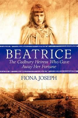 Beatrice the Cadbury Heiress Who Gave Away Her Fortune (BOK)