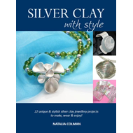 Silver Clay with Style: 22 Unique & Stylish Silver Clay Jewellery Projects to Make, Wear & Enjoy! (BOK)