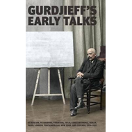 Gurdjieff's Early Talks 1914-1931 (BOK)