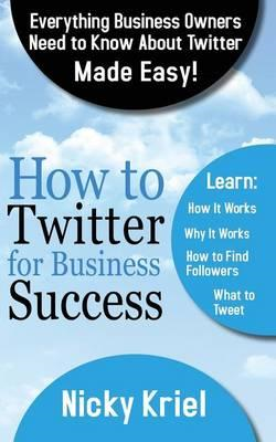 How to Twitter for Business Success (BOK)