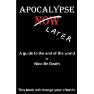 Apocalypse Later: A Guide to the End of the World by Nice Mr. Death (BOK)