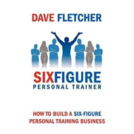 How to Build a Six-figure Personal Training Business (BOK)