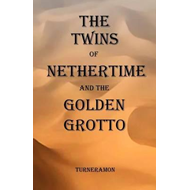 Twins of Nethertime and the Golden Grotto (BOK)