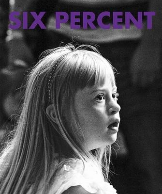 Six Percent: Down's Syndrome: My Photographs Their Stories (BOK)