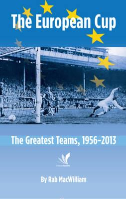 The European Cup: The Greatest Teams, 1956-2013 (BOK)