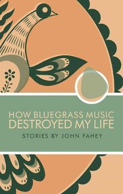 How Bluegrass Music Destroyed My Life (BOK)