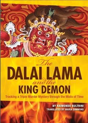 The Dalai Lama and the King Demon: Tracking a Triple Murder Mystery Through the Mists of Time (BOK)