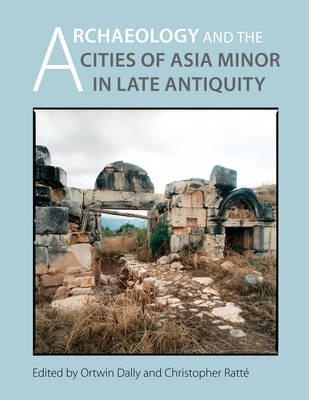 Archaeology and the Cities of Late Antiquity in Asia Minor (BOK)