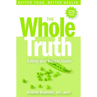 Whole Truth Eating and Recipe Guide (BOK)