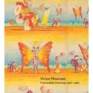 Victor Moscoso - Psychedelic Drawings 1967-1982 (BOK)