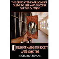 Dedicated Ex-Prisoner's Guide to Life and Success on the Out (BOK)