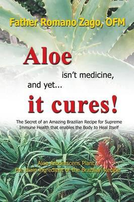 Aloe Isn't Medicine and Yet... It Cures! (BOK)