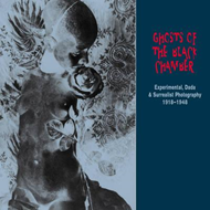 Ghosts of the Black Chamber: Experimental, Dada and Surrealist Photography 1918-1948 (BOK)