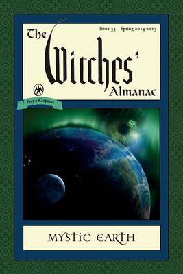 Witches' Almanac: Issue 33: Spring 2014 - Spring 2015: Mystic Earth (BOK)