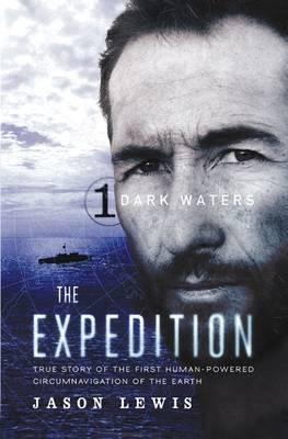 Dark Waters (The Expedition Trilogy, Book 1): True Story of the First Human-Powered Circumnavigation (BOK)