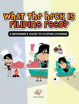 What the Heck Is Filipino Food? a Beginner's Guide to Filipi (BOK)