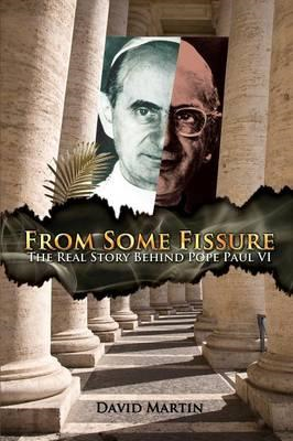 From Some Fissure: The Real Story Behind Pope Paul VI (BOK)