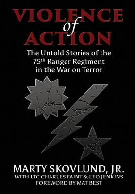 Violence of Action: The Untold Stories of the 75th Ranger Regiment in the War on Terror (BOK)