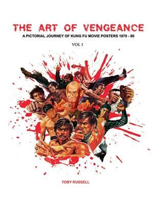 Art of Vengeance: a Pictorial Journey of Kung Fu Movie Poste