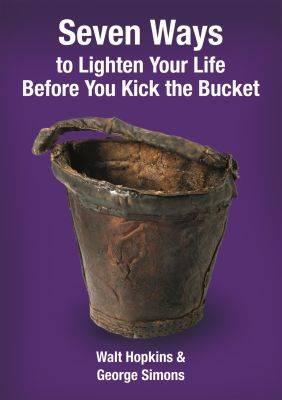 Seven Ways to Lighten Your Life Before You Kick the Bucket (BOK)