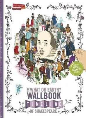 What on Earth? Wallbook Timeline of Shakespeare (BOK)