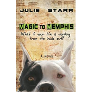 Magic to Memphis: What If Your Life is Working from the Inside Out? (BOK)