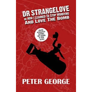 Dr Strangelove Or: How I Learned to Stop Worrying and Love t (BOK)