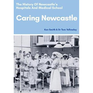 Caring Newcastle: The History of Newcastle's Hospitals and M (BOK)