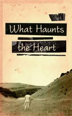 What Haunts the Heart (BOK)