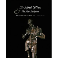 Sir Alfred Gilbert and the New Sculpture (BOK)