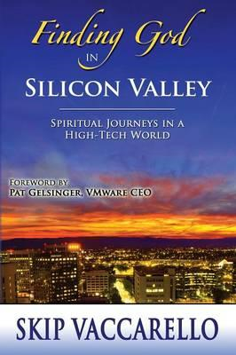 Finding God in Silicon Valley--Spiritual Journeys in a High- (BOK)