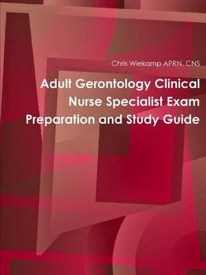 Adult Gerontology Clinical Nurse Specialist Exam Preparation (BOK)