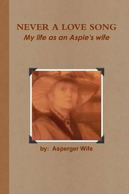Never A Love Song: My Life as an Aspie's Wife (BOK)