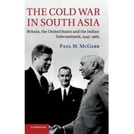 The Cold War in South Asia: Britain, the United States and the Indian Subcontinent, 1945-1965 (BOK)
